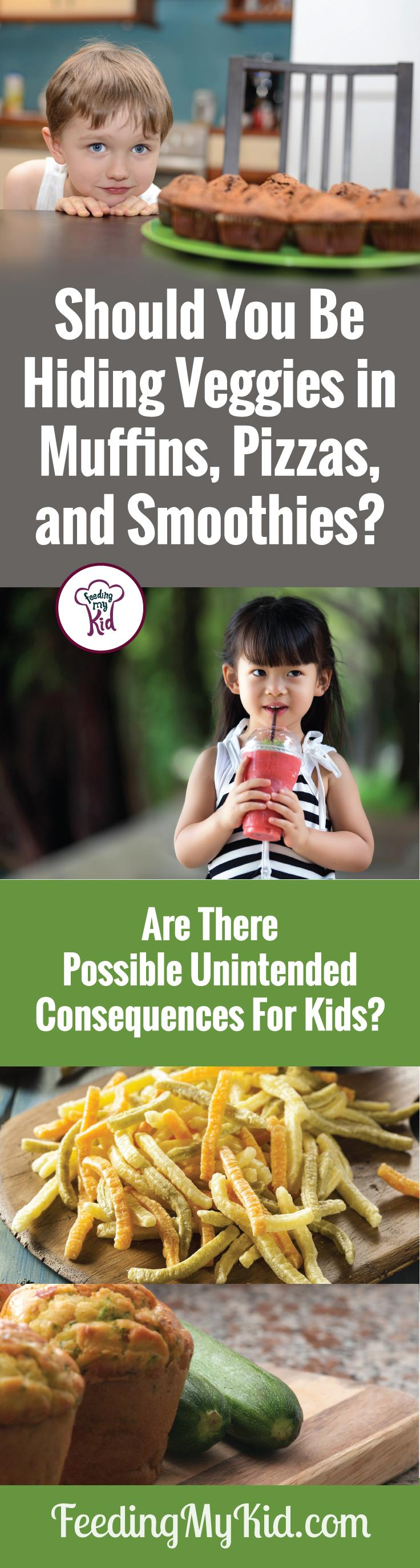 Find out what are some possible unintended consequences from hiding veggies in muffins, pizzas, smoothies, etc