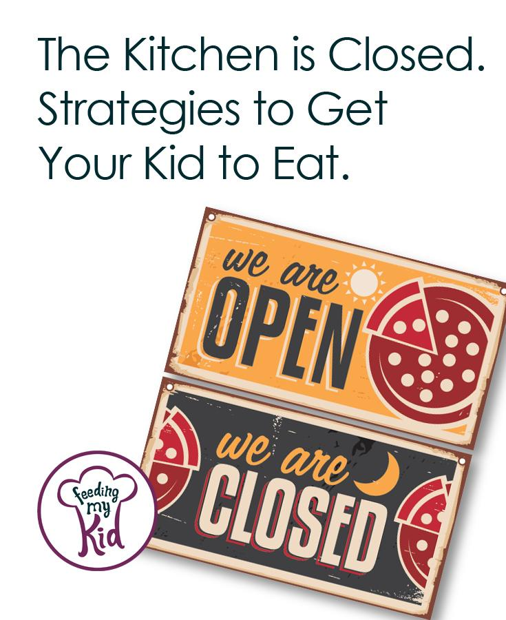 Kitchen is Closed. Strategies to Get Your Kids to Eat