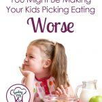 Find out if you are making your child's picking eating worse