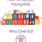 How to handle it when your child Over Eats
