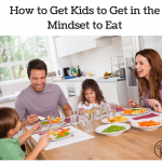 How to Get Kids to Get in the Mindset to Eat
