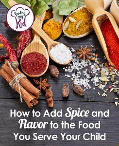 Find out what spice and flavors you should be adding to the food you prepare your baby