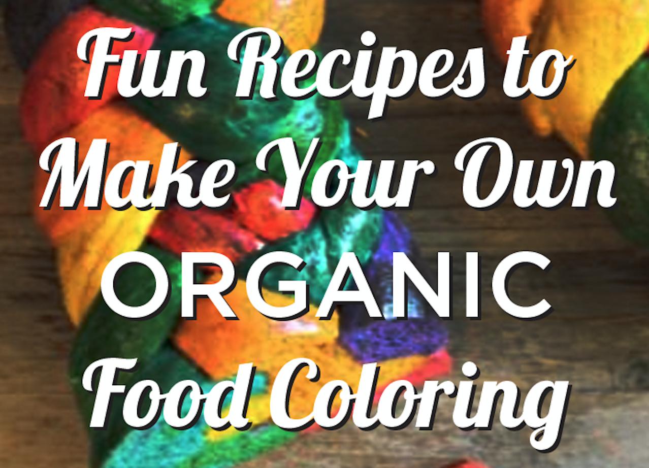 Fun Recipes to Make Organic Food Coloring - Feeding My Kid