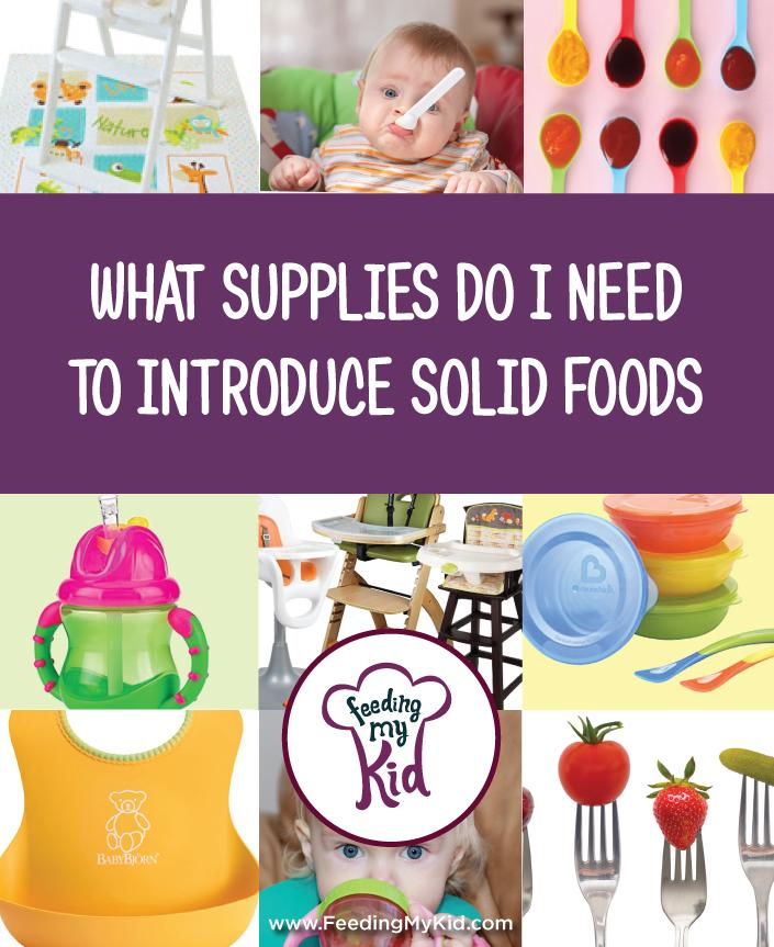 Top Supplies Needed to Introduce Solid Foods. Our recommendations for spoons, plates, small bowls, sippy cups, high chairs, etc.
