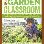 The Garden Classroom: Hands On Activities In Math, Science, Literacy, And Art