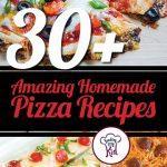 30+ Amazing Homemade Pizza Recipes