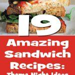 19 Amazing Sandwich Recipes: Theme Night Ideas