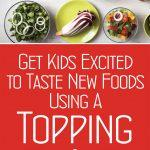 Get Kids Excited To Taste New Foods Using A Topping Bar