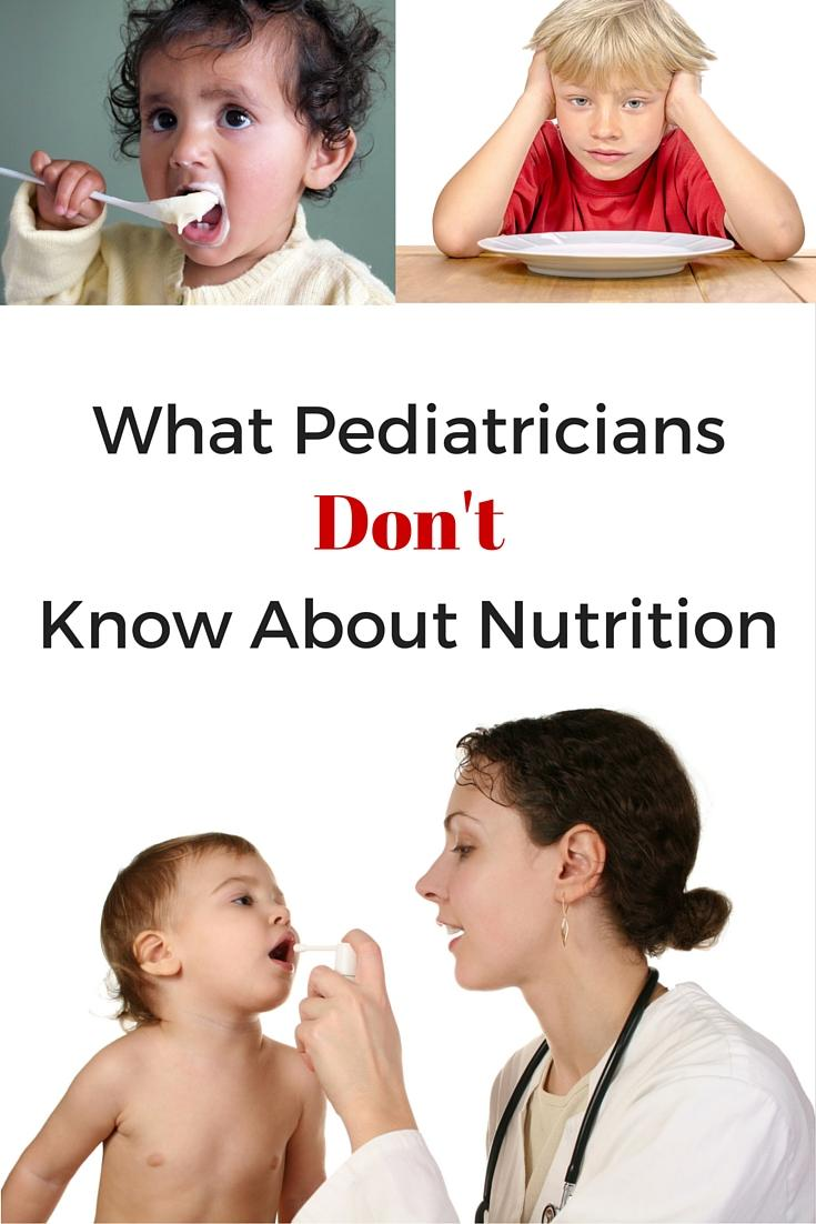 What Pediatricians Don't Know About Nutrition - Pediatricians know very little about nutrition. While well intentioned, they do not always offer the best advice when it comes to nutrition.