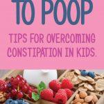 How to Get Kids to Poop. Tips For Overcoming Constipation In Kids