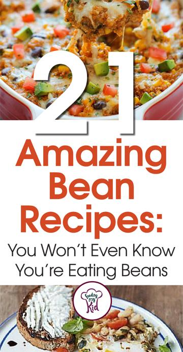 21 Amazing Bean Recipes: You won't Even Know You're Eating Beans - There are many benefits to eating beans. Beans are high in protein and fiber, two nutrients that you and your child need to help build strong muscles, regulate blood sugar and keep regular bowl movements. They are the perfect healthy food for kids.