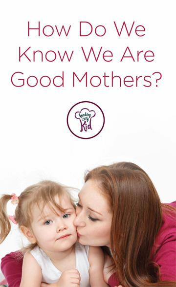 How Do We Know We Are Good Mothers? - Parenting is not always the easiest task. When I first became a parent, like most parents, I had no idea what I was doing. So how do we become mothers? What it really comes down to is reasoning, intuition and simply love.