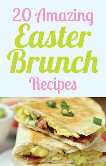 20 Amazing Easter Brunch Recipes - Easter is the time to celebrate. So celebrate with these great flavors. From skinny crunchy stuffed french toast to breakfast quesadillas. These are the perfect recipes for Easter brunch. The whole family will love these.