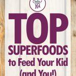 Top Superfoods to Feed Your Kid (and You!)