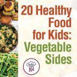 20 Healthy Food for Kids: Vegetable Sides