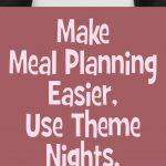 Make Meal Planning Easier, Use Theme Nights