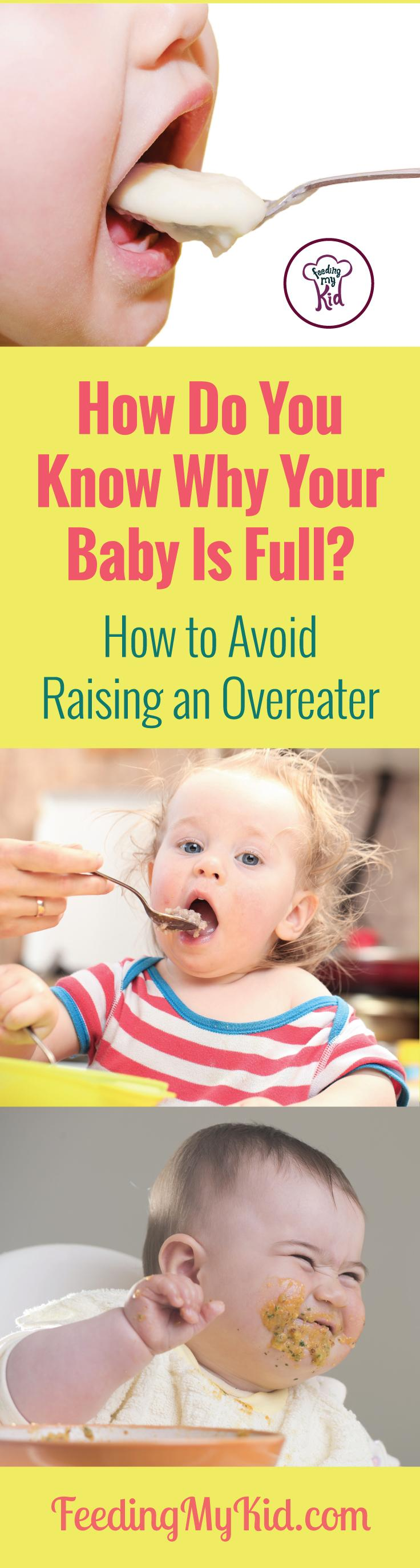 This is good info to know so you can avoid having your child become an overeater. How Do You Know When Your Baby is Full.